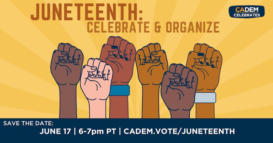 CADEM Celebrates Juneteenth organized by California Democratic Party